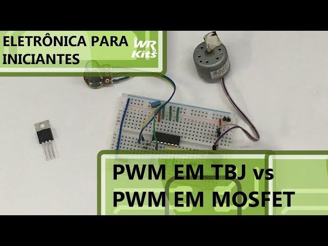 PWM COM MOSFET VS PWM COM TBJ | Eletrônica para Iniciantes #161