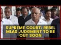 Supreme Court: Rebel MLAs judgment to be out soon  | NewsX
