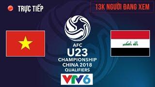 U23 Việt Nam vs U23 Iraq   Vòng Tứ Kết U23 Châu Á 20.1.2018   Hiệp 2