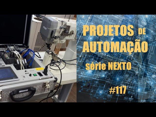 AUTOMAÇÃO DE MÁQUINA DE COSTURA INDUSTRIAL COM CLP NEXTO (parte 4) | Projetos de Automação #117