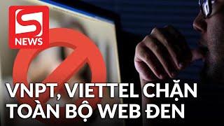 Viettel, VNPT chính thức chặn web đen trên cả PC và smartphone