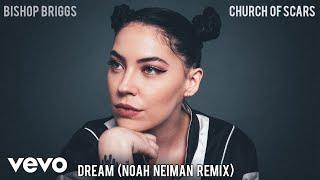 Bishop Briggs - Dream (Noah Neiman Remix / Audio)