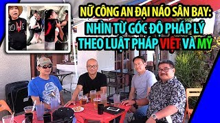 Nữ công an Lê Thị Hiền đại náo sân bay: Đối chiếu góc độ luật pháp Việt-Mỹ