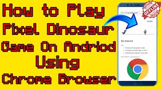 How to play Pixel Dinosaur game on Andriod using Chrome Browser