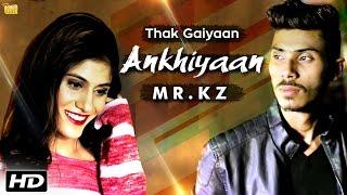 Thak Gaiyaan Ankhiyaan – Mr Kz