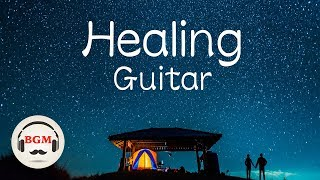 Healing Guitar Music - Relaxing Guitar Music - Soothing Music - Sleep Music