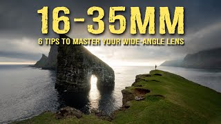6 CRUCIAL TIPS to MASTER your 16-35mm WIDE-ANGLE lens