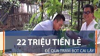 22 triệu tiền lẻ để qua trạm BOT Cai Lậy | VTC1