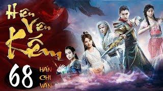 Phim Hay | Hiên Viên Kiếm Hán Chi Vân - Tập 68 | PhimTV