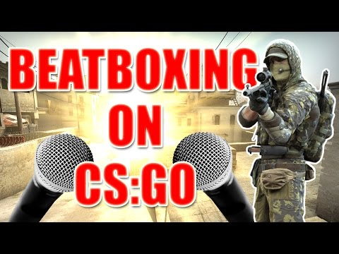 WHEN A BEATBOXER PLAYS CS:GO