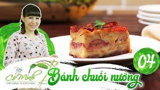 Bếp cô Minh | tập 4: cách làm bánh chuối nướng, ăn là mê ngay chỉ với 4 bước đơn giản