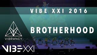 Brotherhood | VIBE XXI 2016 [@VIBRVNCY 4K] @officialbrhd #VIBEXXI