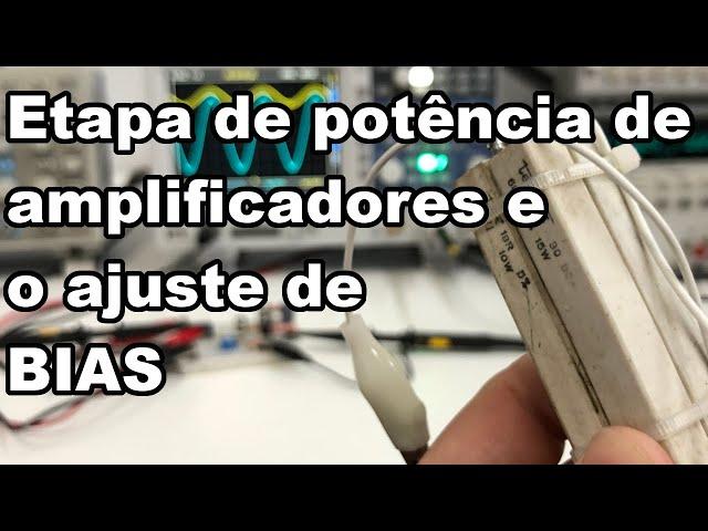ETAPA DE POTÊNCIA DE AMPLIFICADOR E AJUSTE DE BIAS, ENTENDA NA PRÁTICA!