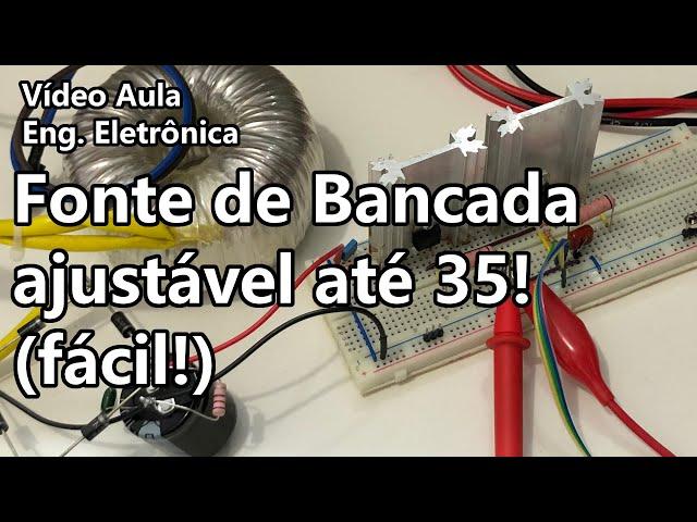 FONTE DE BANCADA AJUSTÁVEL ATÉ 35V | Vídeo Aula #338