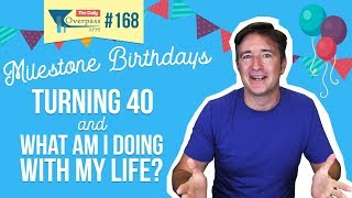 Milestone Birthdays, Turning 40, and What am I doing with my life?