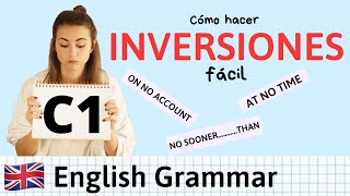 INVERSION para C1 Advanced FÁCIL ✏️ Use of English and Writing con ejemplos