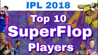 IPL 2018 : Top 10 SuperFlop Players List From All Teams