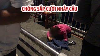 Khóc ngất khi chồng sắp cưới nhảy cầu Thuận Phước tự tử