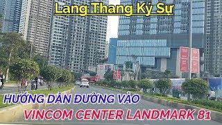 Vlog #504  Hướng dẫn Đường vào VINCOM CENTER LANDMARK 81   Lang thang Ký sự   HUY CƯỜNG TV