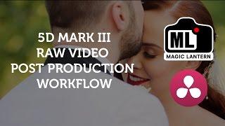 Raw Video Workflow for 5D Mark III & Magic Lantern