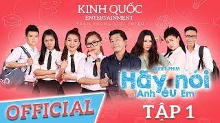 Hãy Nói Anh Yêu Em - Tập 1 | Phim Học Đường Cấp 3 - Kinh Quốc Entertainment