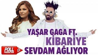 Yaşar Gaga & Kibariye - Sevdam Ağlıyor