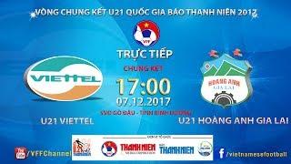 FULL | U21 Viettel vs U21 HAGL | Chung kết - Giải bóng đá U21 Quốc gia Báo Thanh Niên 2017