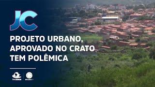 Um projeto urbano, aprovado pela Câmara Municipal, tem causado polêmica, no Crato