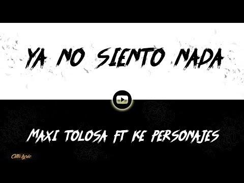 Ya no siento nada -  Maxi Tolosa Ft Ke personajes (Lyric/Letra)