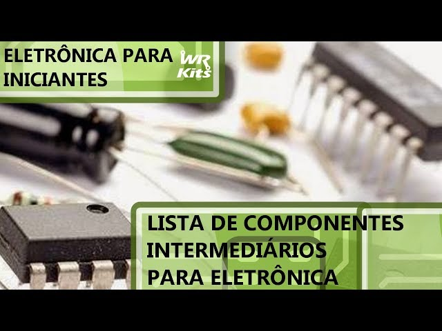 LISTA DE COMPONENTES INTERMEDIÁRIOS p/ ELETRÔNICA | Eletrônica para Iniciantes #112