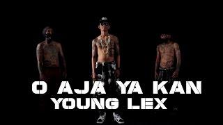 YOUNG LEX - O Aja Ya Kan (Official M/V)