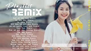 Nhạc Buồn Remix 2019 ♫ BXH Nhạc Trẻ NONSTOP Việt REMIX  Hay Nhất - Playlist Remix