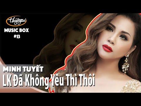 Minh Tuyết | LK Đã Không Yêu Thì Thôi & Đã Không Còn Hối Tiếc | Music Box #13