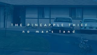 The Pineapple Thief - No Man's Land (lyrics video) (from Your Wilderness)
