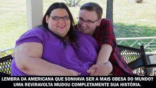 Lembra da americana que sonhava ser a mais obesa do mundo? Uma reviravolta mudou completamente...