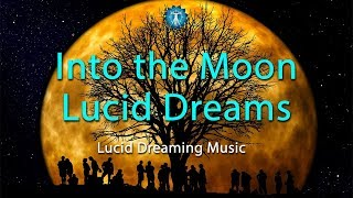 "Lucid Dreaming Music: ""Into the Moon Lucid Dreams"" - Music for Sleep Lucid Dreams"