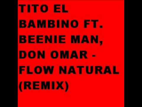 Flow Natural - Tito El Bambino Ft Beenie Man & Don Omar (Official Remix) (Clasico)
