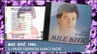Mile Kitic - Hajde sa mnom, sunce moje - (Audio 1983)
