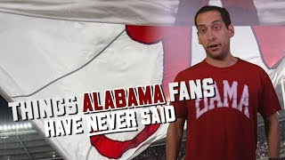 Things Alabama fans have never said