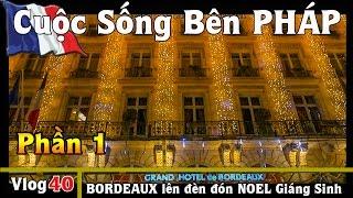 Thành Phố BORDEAUX lên đèn đón NOËL Giáng Sinh - phần 1 - Cuộc Sống Bên PHÁP vlog #40