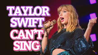 Taylor Swift can't sing!!!