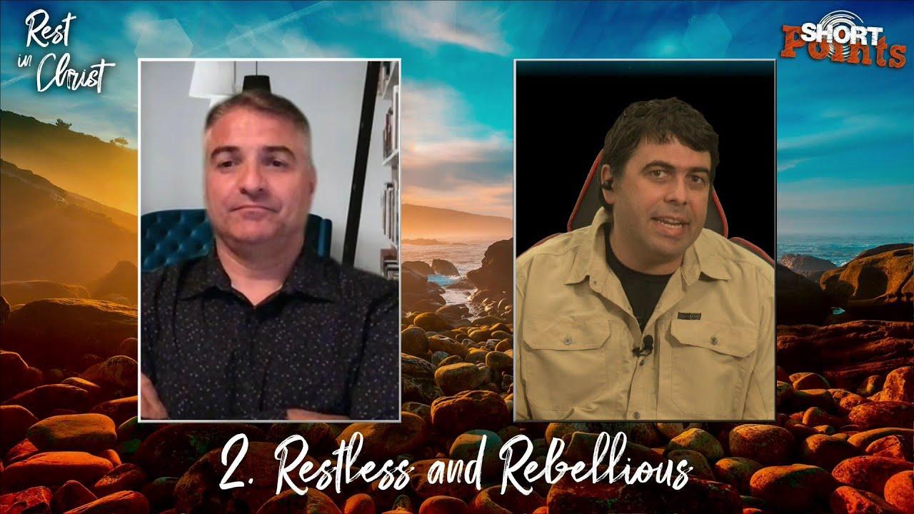 Restless and Rebellious - Sabbath School Lesson 2, Q3, 2021