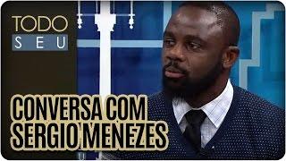 Todo Seu - Conversa com Sérgio Menezes (14/04/16)