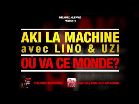 Aki La Machine feat Lino (Ärsenik) & Uzi - Où Va Ce Monde? (SON)
