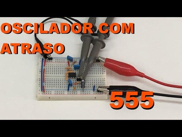 OSCILADOR COM RETARDO DE FUNCIONAMENTO | Conheça Eletrônica! #108