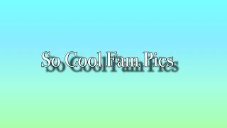 So Cool Fam Pics | Pics for Fun