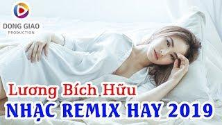 Liên Khúc Nhạc Trẻ Remix Hay Nhất 2019 Sôi Động | Lương Bích Hữu - NONSTOP HIT DANCE REMIX 2019