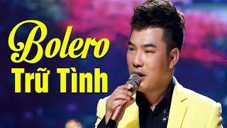 Lk Bolero Trữ Tình Đặc Sắc Nhất 2019 - Những Ca Khúc Nhạc Vàng Trữ Tình Hay Nhất 2019