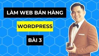 [Hướng dẫn học làm website bán hàng bằng WordPress từ A đến Z] Bài 4: Cài đặt website bán hàng