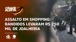 Assalto em shopping: Bandidos levaram R$ 250 mil de joalheria